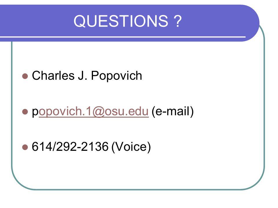 QUESTIONS Charles J. Popovich popovich.1@osu.edu (e-mail)opovich.1@osu.edu 614/292-2136 (Voice)