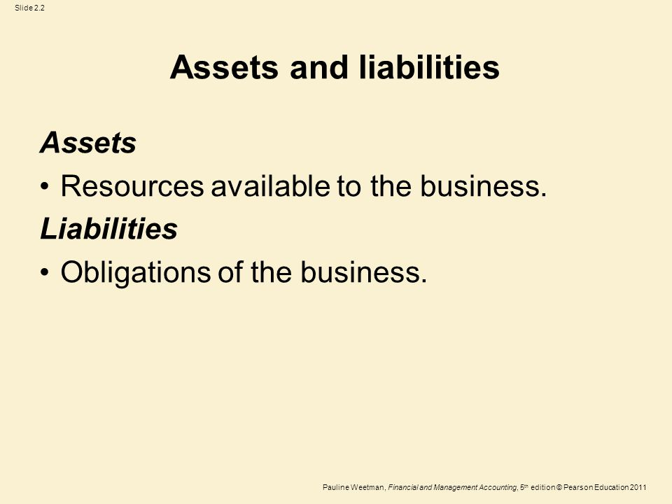Slide 2.13 Pauline Weetman, Financial and Management Accounting, 5 th edition © Pearson Education 2011 Analysis of definition Present obligation: legal or as a result of commercial reality.
