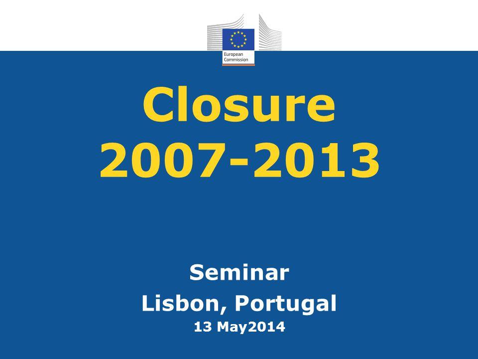 Closure 2007-2013 Seminar Lisbon, Portugal 13 May2014