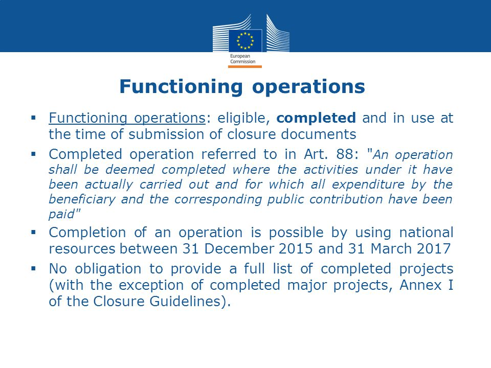 Functioning operations  Functioning operations: eligible, completed and in use at the time of submission of closure documents  Completed operation referred to in Art.