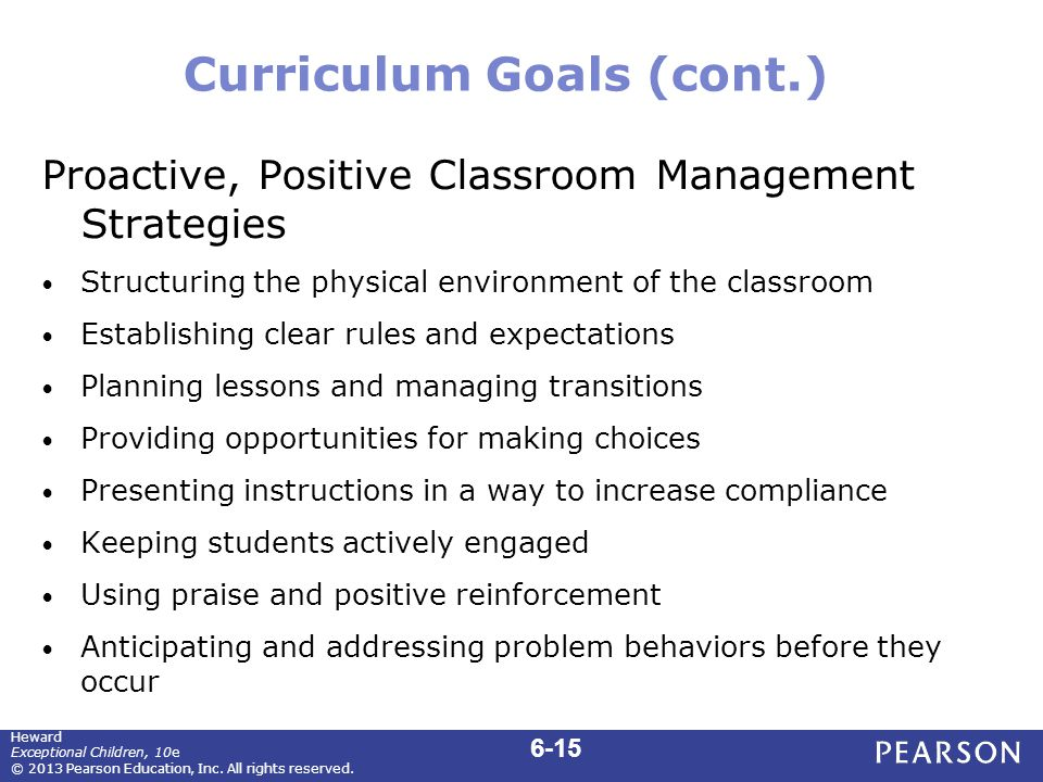 Curriculum Goals (cont.) Proactive, Positive Classroom Management Strategies Structuring the physical environment of the classroom Establishing clear