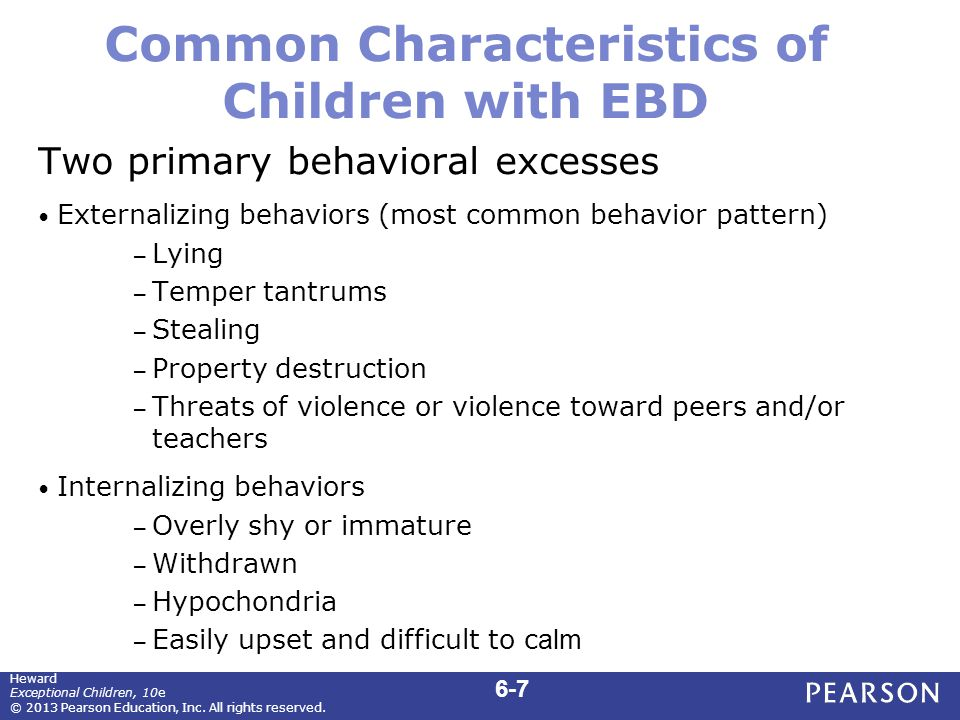Common Characteristics of Children with EBD Two primary behavioral excesses Externalizing behaviors (most common behavior pattern) – Lying – Temper ta