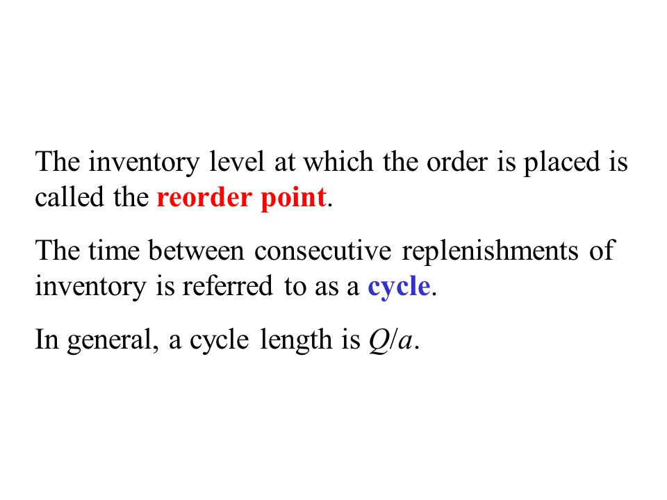 The inventory level at which the order is placed is called the reorder point. The time between consecutive replenishments of inventory is referred to