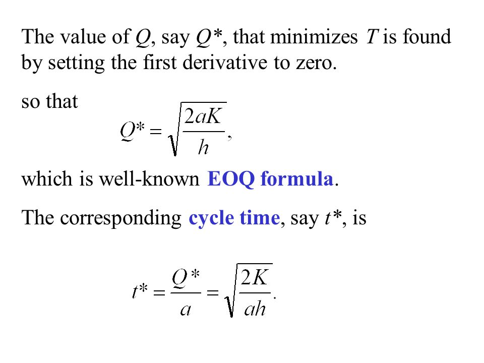 The value of Q, say Q*, that minimizes T is found by setting the first derivative to zero. so that which is well-known EOQ formula. The corresponding