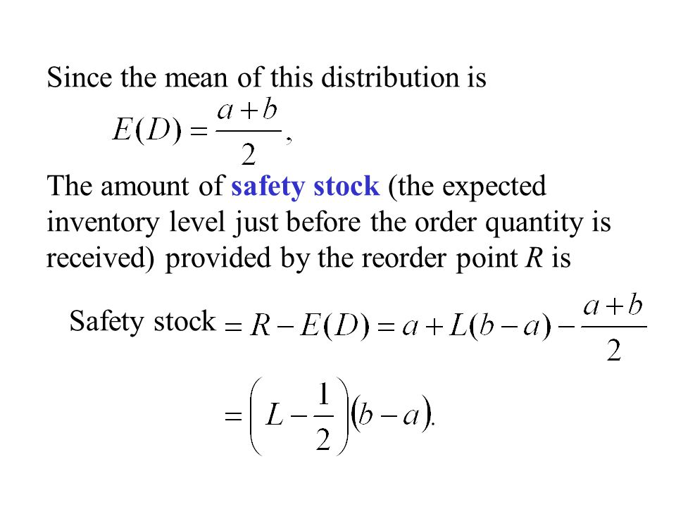 Since the mean of this distribution is The amount of safety stock (the expected inventory level just before the order quantity is received) provided b