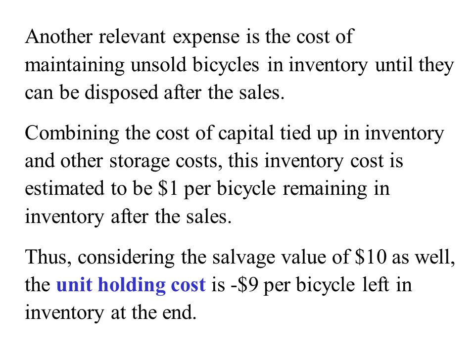 Another relevant expense is the cost of maintaining unsold bicycles in inventory until they can be disposed after the sales. Combining the cost of cap