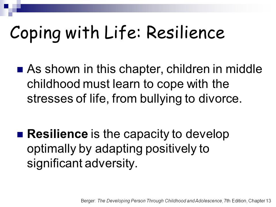 Coping with Life: Resilience As shown in this chapter, children in middle childhood must learn to cope with the stresses of life, from bullying to divorce.