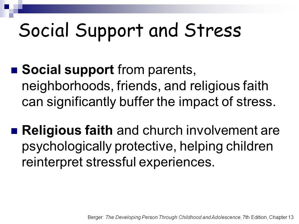 Social Support and Stress Social support from parents, neighborhoods, friends, and religious faith can significantly buffer the impact of stress.