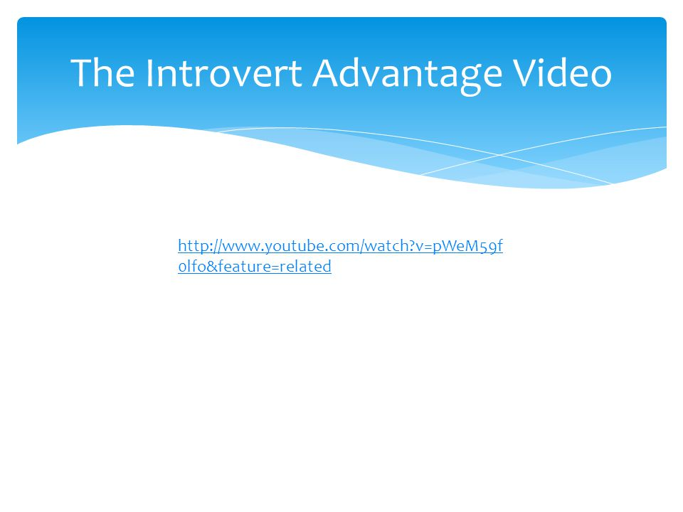 The Introvert Advantage Video http://www.youtube.com/watch?v=pWeM59f 0lfo&feature=related