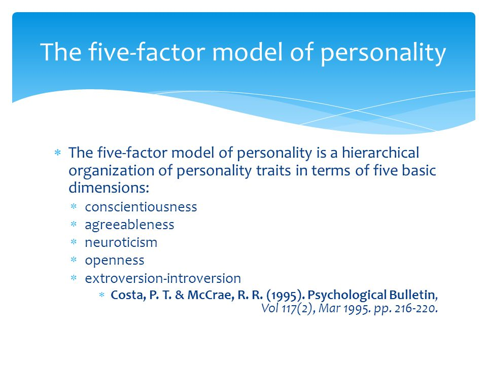 The five-factor model of personality  The five-factor model of personality is a hierarchical organization of personality traits in terms of five basi