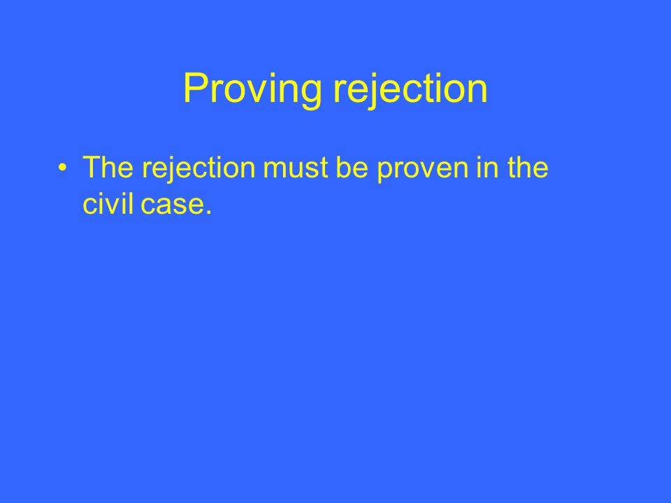 Proving rejection The rejection must be proven in the civil case.