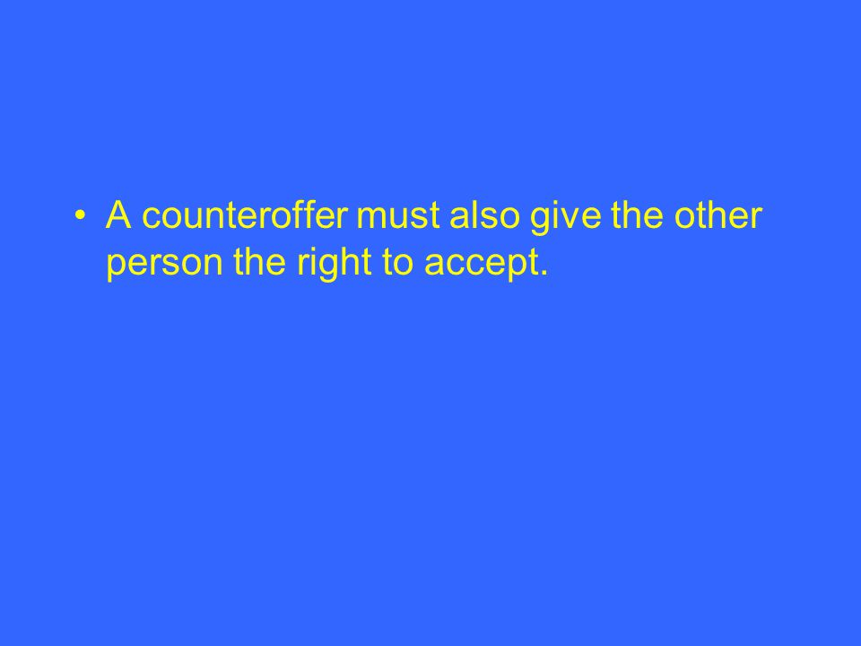 A counteroffer must also give the other person the right to accept.