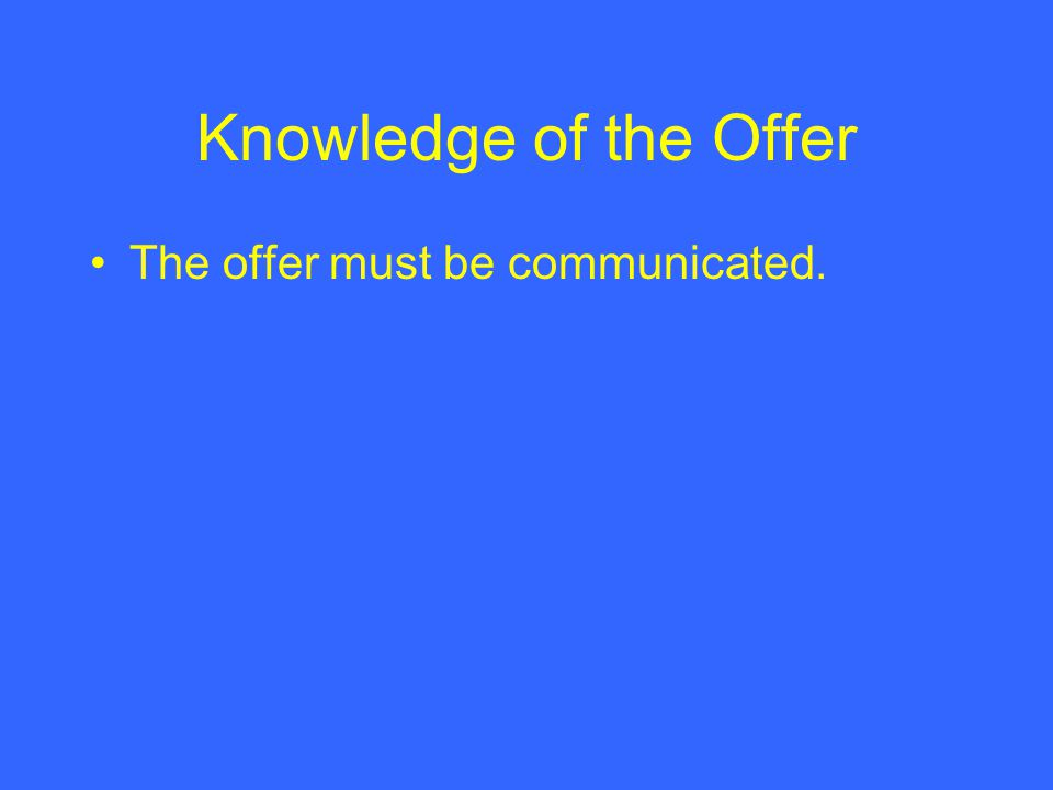Knowledge of the Offer The offer must be communicated.
