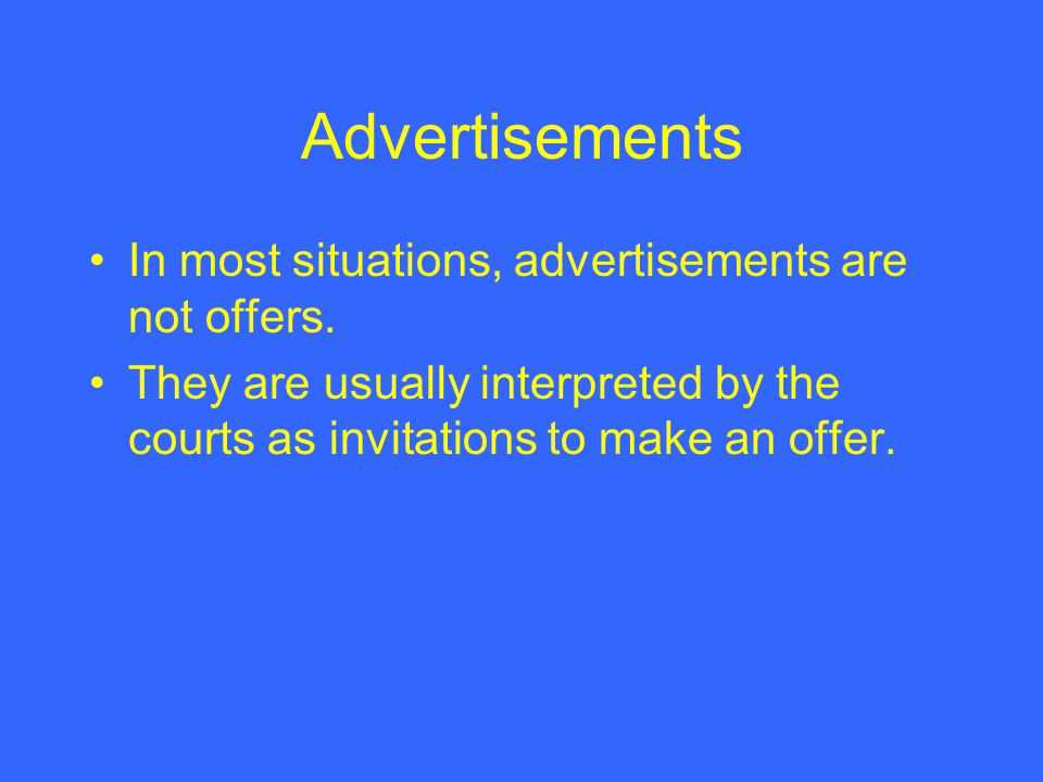 Advertisements In most situations, advertisements are not offers.