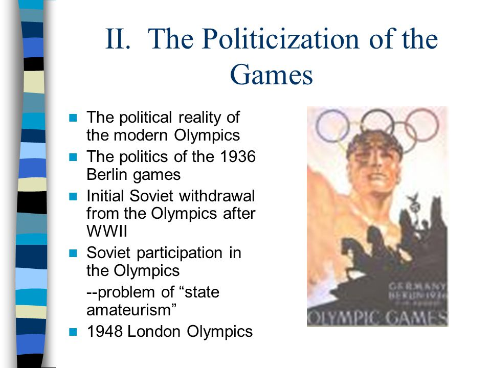 II. The Politicization of the Games The political reality of the modern Olympics The politics of the 1936 Berlin games Initial Soviet withdrawal from
