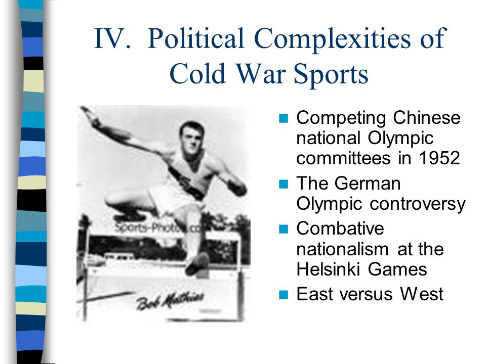 IV. Political Complexities of Cold War Sports Competing Chinese national Olympic committees in 1952 The German Olympic controversy Combative nationali