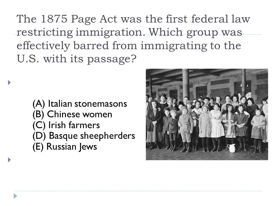 The 1875 Page Act was the first federal law restricting immigration.