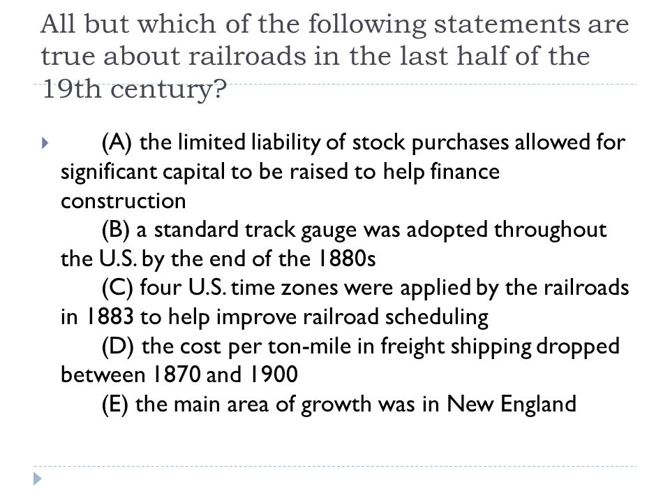 All but which of the following statements are true about railroads in the last half of the 19th century.