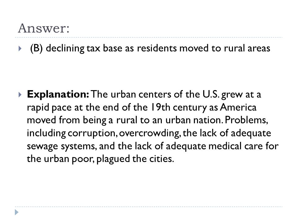 Answer:  (B) declining tax base as residents moved to rural areas  Explanation: The urban centers of the U.S.