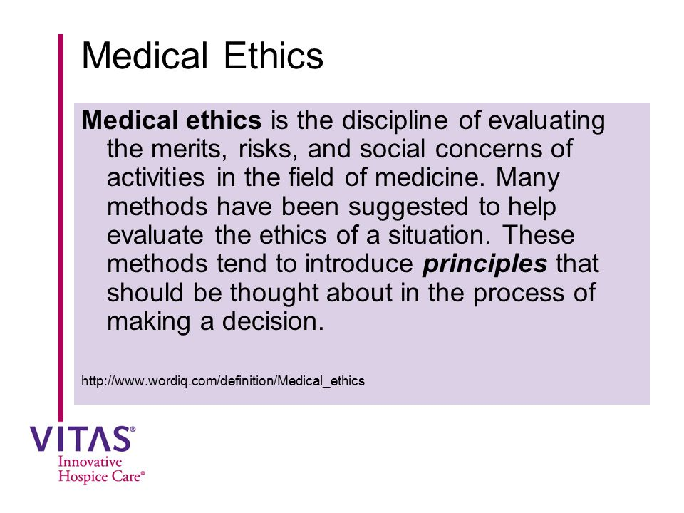 Medical Ethics Medical ethics is the discipline of evaluating the merits, risks, and social concerns of activities in the field of medicine. Many meth