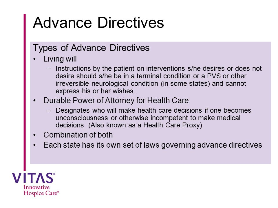 Advance Directives Types of Advance Directives Living will –Instructions by the patient on interventions s/he desires or does not desire should s/he b