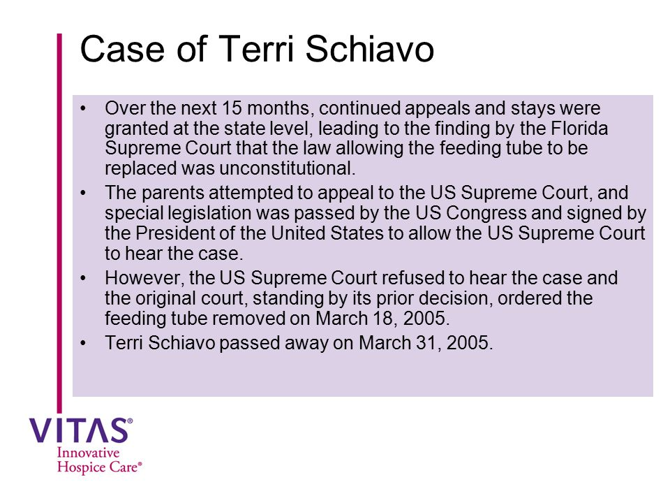 Case of Terri Schiavo Over the next 15 months, continued appeals and stays were granted at the state level, leading to the finding by the Florida Supr