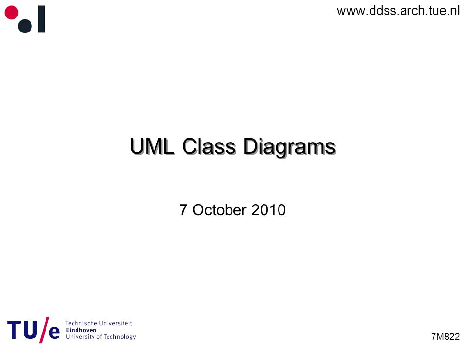 www.ddss.arch.tue.nl 7M822 UML Class Diagrams 7 October 2010