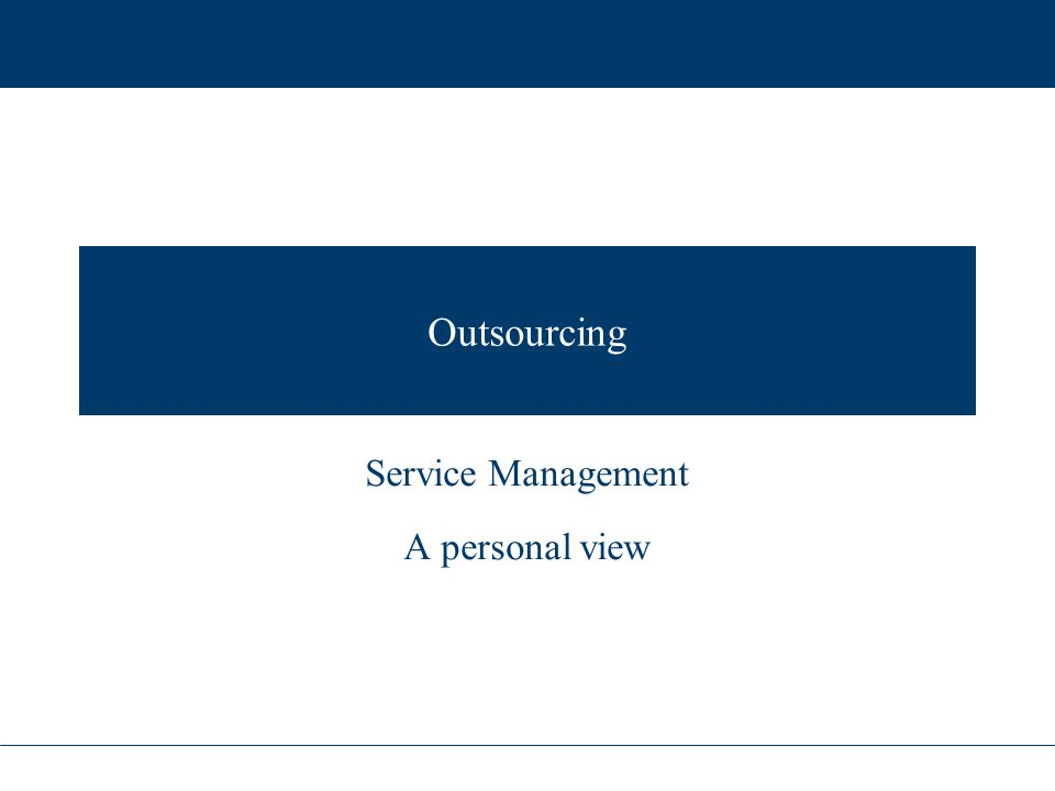 Outsourcing Service Management A personal view
