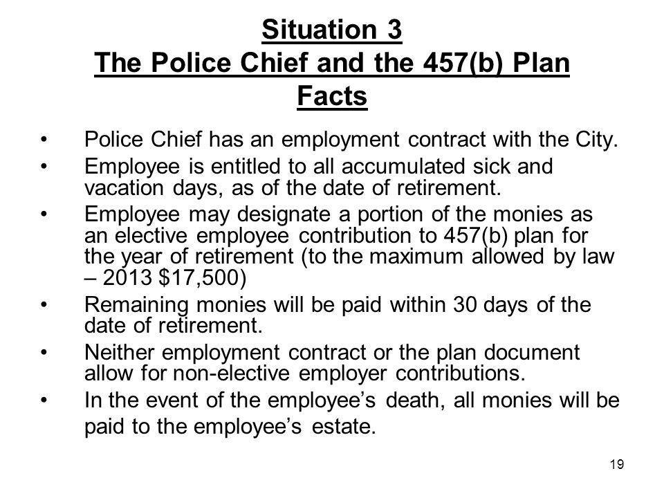 19 Situation 3 The Police Chief and the 457(b) Plan Facts Police Chief has an employment contract with the City.