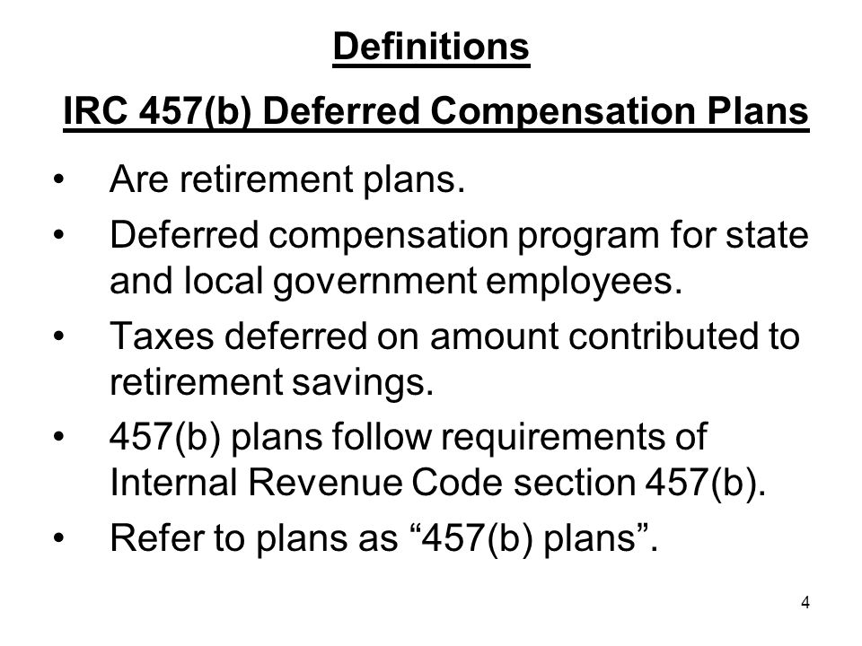4 Definitions IRC 457(b) Deferred Compensation Plans Are retirement plans.