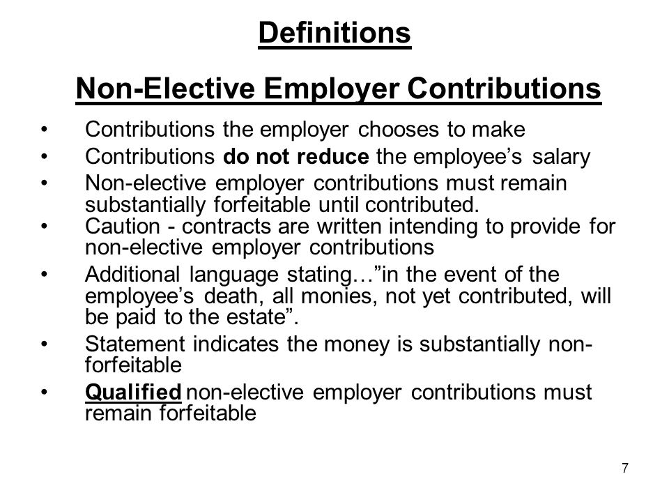 8 Definitions Post Employment Employer Contributions Only 403(b) can allow post employment employer contributions.