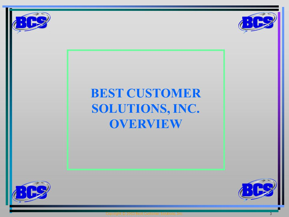 Copyright © 2003 Best Customer Solutions, Inc. 3 BEST CUSTOMER SOLUTIONS, INC. OVERVIEW