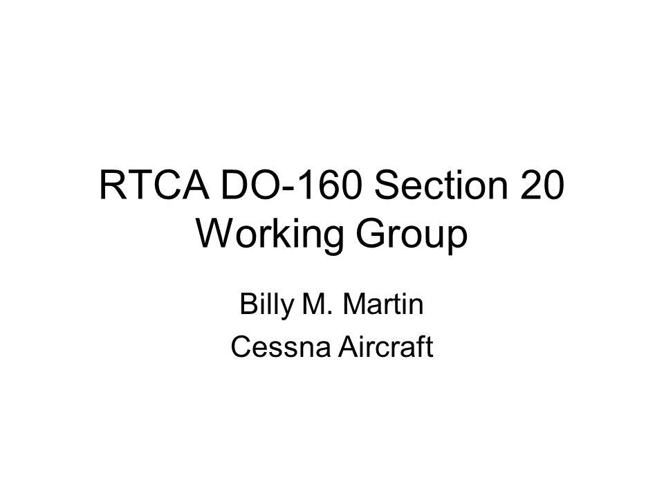 RTCA DO-160 Section 20 Working Group Billy M. Martin Cessna Aircraft