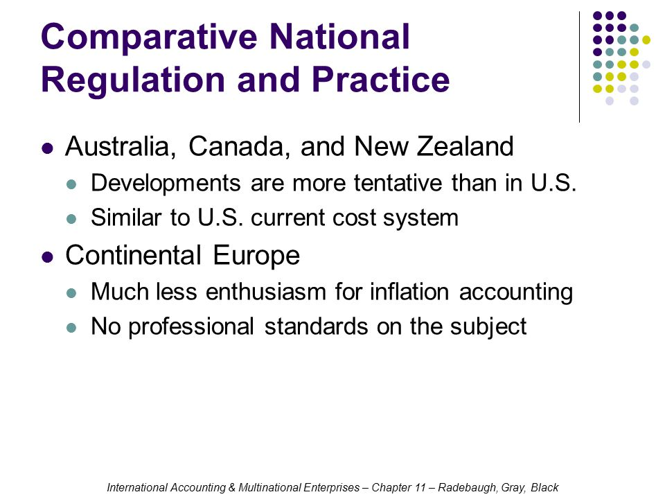 International Accounting & Multinational Enterprises – Chapter 11 – Radebaugh, Gray, Black Comparative National Regulation and Practice Australia, Canada, and New Zealand Developments are more tentative than in U.S.