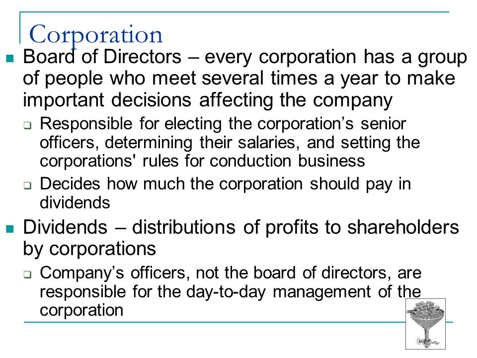 Corporation Board of Directors – every corporation has a group of people who meet several times a year to make important decisions affecting the compa