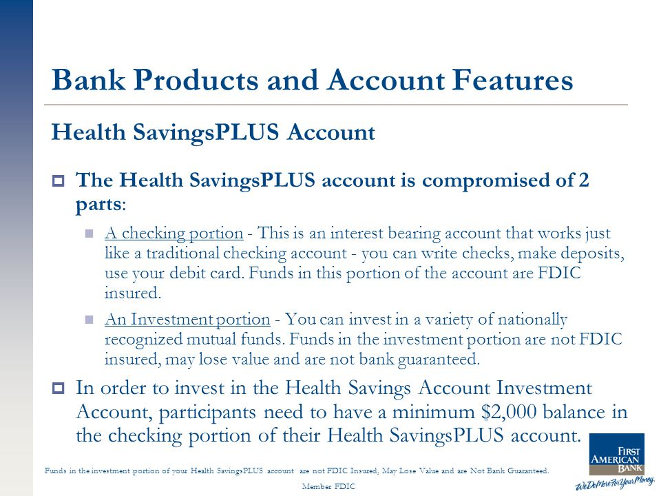 Member FDIC Health SavingsPLUS Account  The Health SavingsPLUS account is compromised of 2 parts: A checking portion - This is an interest bearing account that works just like a traditional checking account - you can write checks, make deposits, use your debit card.