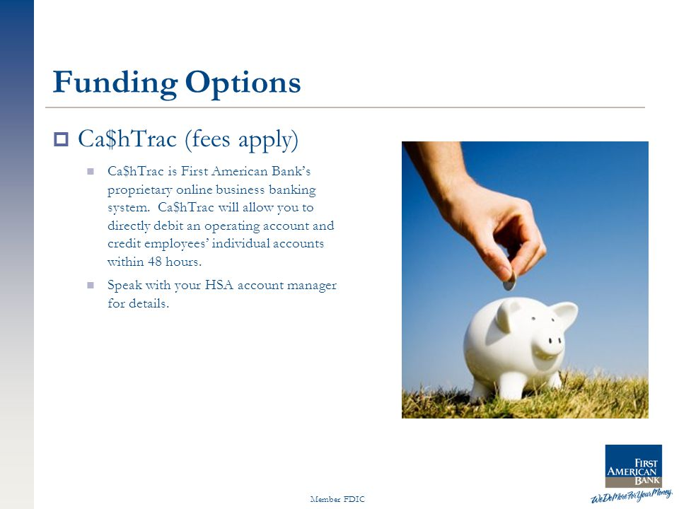 Member FDIC Funding Options  Ca$hTrac (fees apply) Ca$hTrac is First American Bank's proprietary online business banking system.