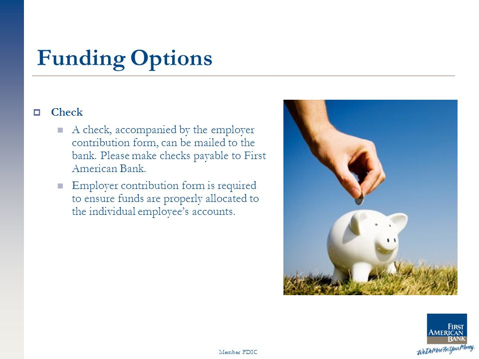 Member FDIC Funding Options  Check A check, accompanied by the employer contribution form, can be mailed to the bank.