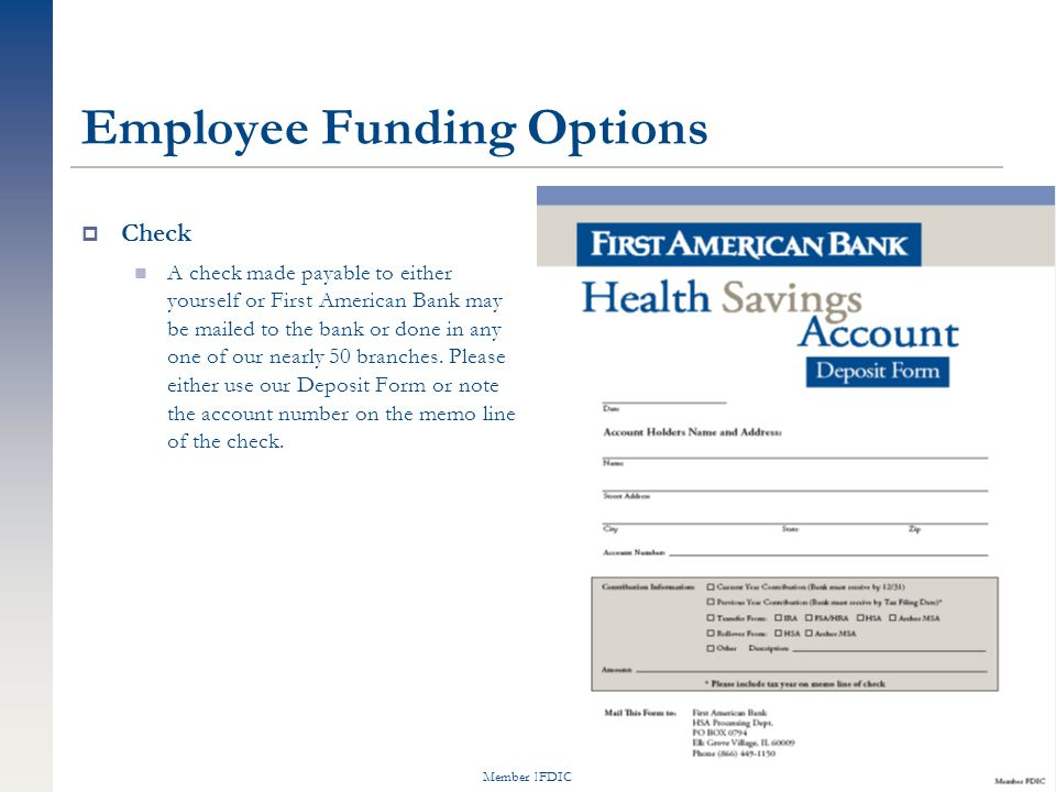 Member FDIC Employee Funding Options  Check A check made payable to either yourself or First American Bank may be mailed to the bank or done in any one of our nearly 50 branches.