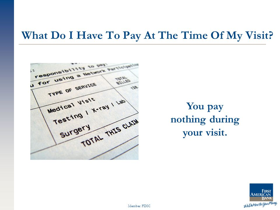 Member FDIC You pay nothing during your visit. What Do I Have To Pay At The Time Of My Visit