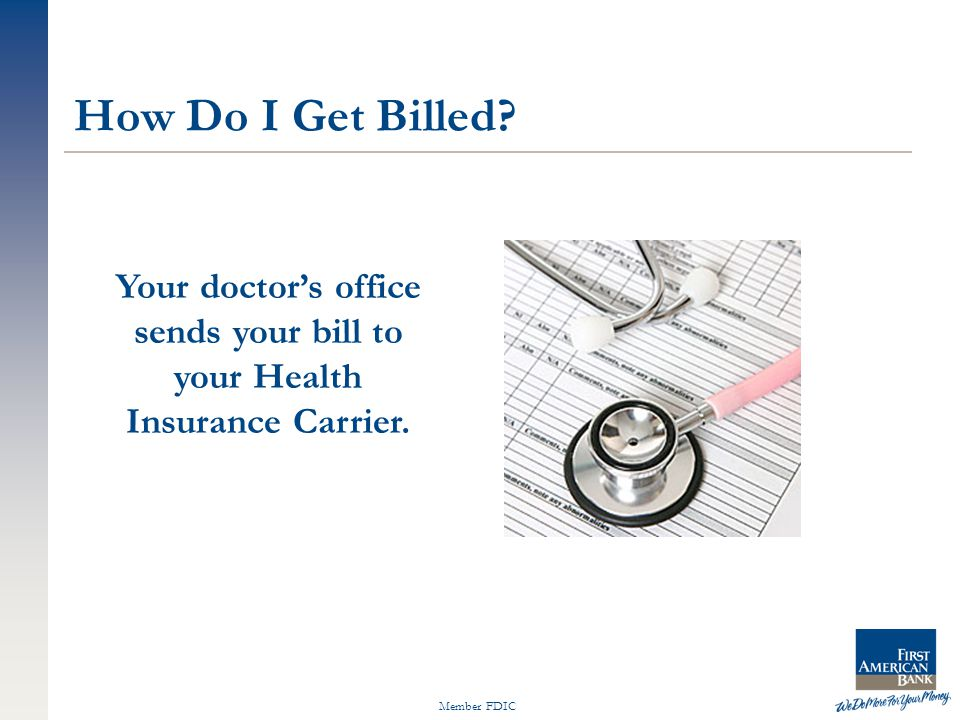Member FDIC Your doctor's office sends your bill to your Health Insurance Carrier. How Do I Get Billed?