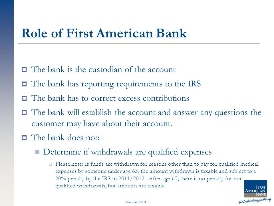 Member FDIC Role of First American Bank  The bank is the custodian of the account  The bank has reporting requirements to the IRS  The bank has to