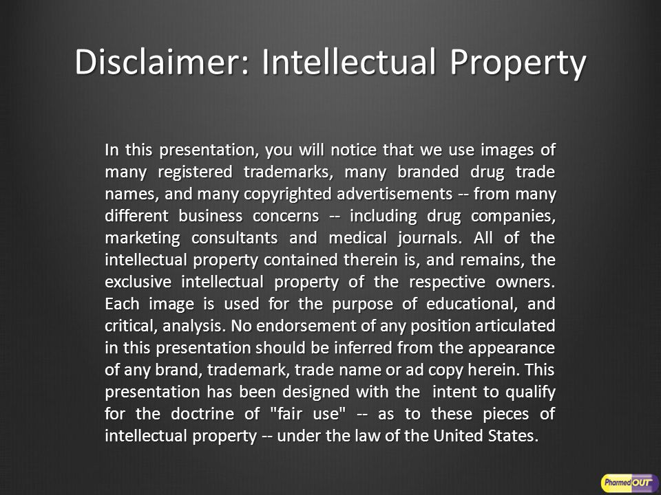 Disclaimer: Intellectual Property In this presentation, you will notice that we use images of many registered trademarks, many branded drug trade name