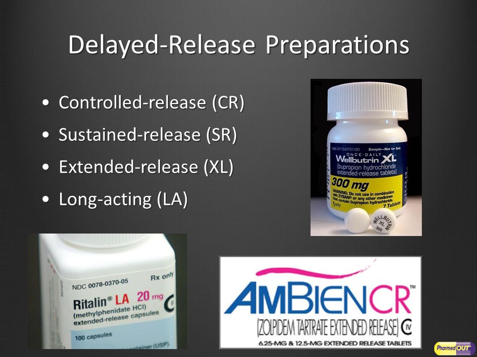Delayed-Release Preparations Controlled-release (CR)Controlled-release (CR) Sustained-release (SR)Sustained-release (SR) Extended-release (XL)Extended