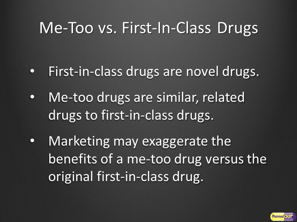 Me-Too vs.First-In-Class Drugs First-in-class drugs are novel drugs.