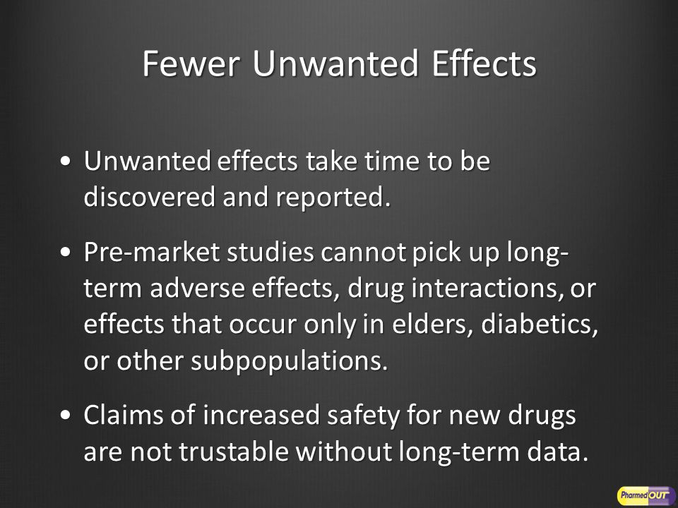 Fewer Unwanted Effects Unwanted effects take time to be discovered and reported.Unwanted effects take time to be discovered and reported. Pre-market s