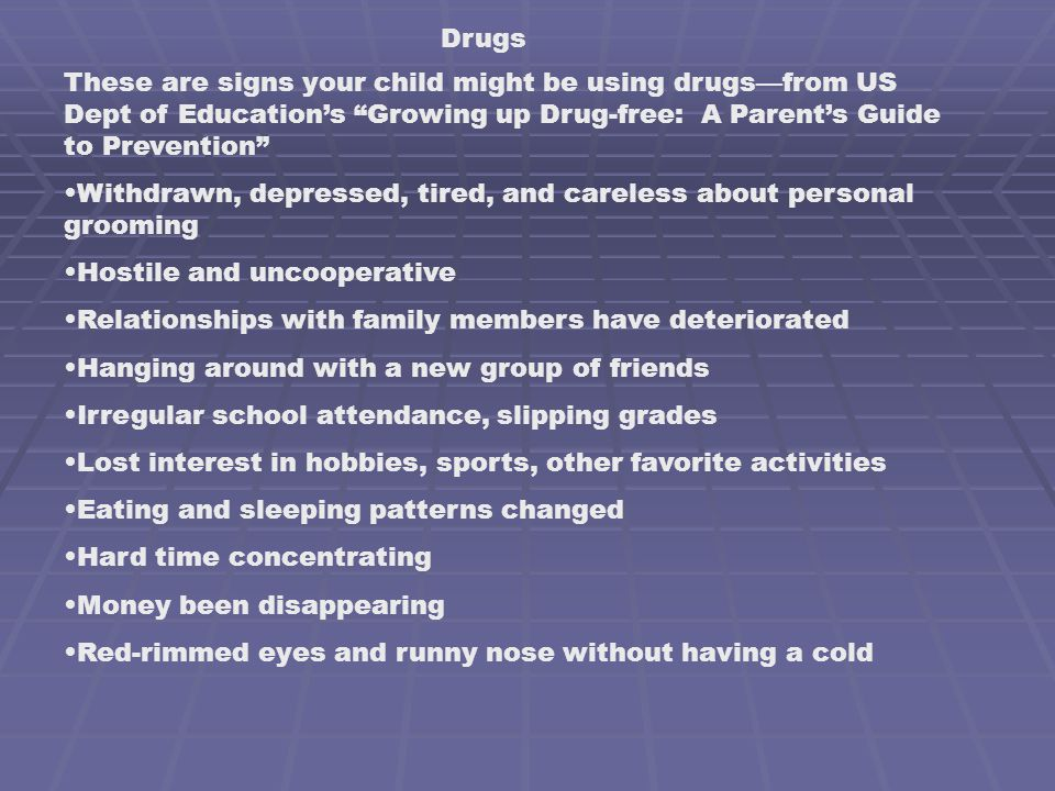 "Drugs These are signs your child might be using drugs—from US Dept of Education's ""Growing up Drug-free: A Parent's Guide to Prevention"" Withdrawn, de"