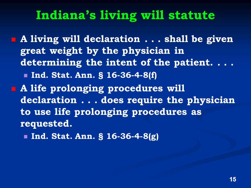 Indiana's living will statute A living will declaration... shall be given great weight by the physician in determining the intent of the patient.... I