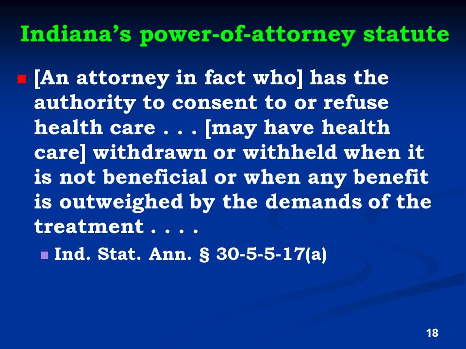 Indiana's power-of-attorney statute [An attorney in fact who] has the authority to consent to or refuse health care...