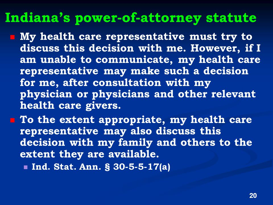 Indiana's power-of-attorney statute My health care representative must try to discuss this decision with me.